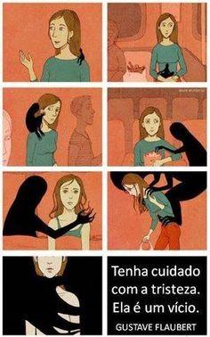 Tenha cuidado com a tristeza. Ela é um vício.