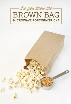 Add 1/3 cup popcorn kernels to a brown paper bag, fold the bag over twice then heat in a microwave — folded side down — for 2 minutes.