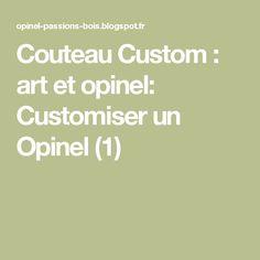 Couteau Custom : art et opinel: Customiser un Opinel (1)