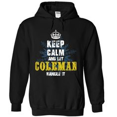 08032103 Keep Calm ჱ and Let COLEMAN Handle ItIf youre COLEMAN  , then this shirt is for you!  Whether you were born into it, or were lucky enough to marry in, show your strong COLEMAN  Pride by getting this limited edition Let COLEMAN  Handle It shirt today. Quantities are limited and will only be available for a few days, so reserve yours today.100% Designed, Shipped, and Printed in the U.S.A. NOT IN STOREshirt, keep calm