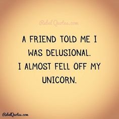 Me! delusional? - Rebel Quotes -Life Quotes #rebel #life quotes #quotes #quote #lol #life