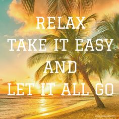 Beach Saying on CereusArt - RELAX TAKE IT EASY AND LET IT ALL GO