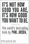 it's not how good you are, its how good you want to be - paul arden #PAULARDEN #ARDEN #PSYCHOLOGY