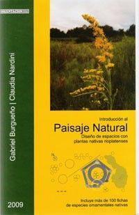 Introducción al paisaje natural : diseño de espacios con plantas nativas rioplatenses / Gabriel Burgüño, Claudia Nardini. Orientación Gráfica Editora, 2009