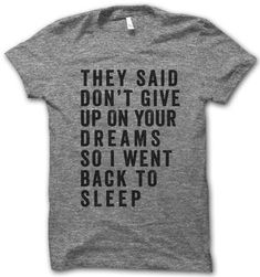 Dont Give Up On Your Dreams Funny Team Shirts Ideas of Funny Team Shirts - Thug Shirt - Ideas of Thug Shirt - Dont Give Up On Your Dreams Funny Team Shirts Ideas of Funny Team Shirts they said dont give up on your dreams so i went back to sleep Team Shirts, Cool T Shirts, Vinyl Shirts, Fall Shirts, Work Shirts, Funny Outfits, Sporty Outfits, Mothers Day Shirts, T Shirt Diy