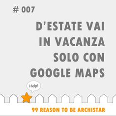 """#99Reasons to #BeArchiStar: """"D0ESTATE VAI IN VACANZA SOLO CON GOOGLE MAPS"""""""