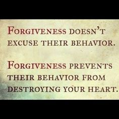 Forgiveness.....the one thing I always live by, even after being hurt time after time--because I know if I don't forgive, how do I expect God to forgive me.