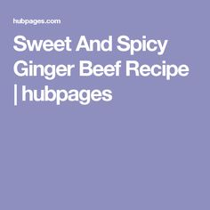 Sweet And Spicy Ginger Beef Recipe | hubpages