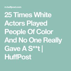 25 Times White Actors Played People Of Color And No One Really Gave A S**t | HuffPost