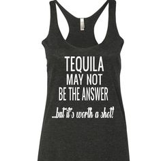 Tequila May Not Be The Answer Tank Top. XS-XXL. Tequila tank top. Tequila shirt. Shot tank top. shot shirt
