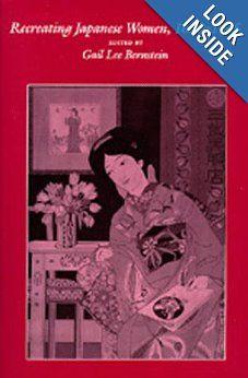 Recreating Japanese Women, 1600-1945: Gail Lee Bernstein: 9780520070172: Amazon.com: Books