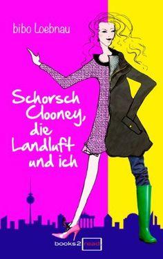 Schorsch Clooney, die Landluft und ich von bibo Loebnau, http://www.amazon.de/dp/B00IZAEXDW/ref=cm_sw_r_pi_dp_Jk.Dvb093M7KY