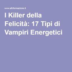 I Killer della Felicità: 17 Tipi di Vampiri Energetici