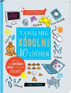 Sean McManus - Tanulj meg kódolni 10 lépésben! Lonely Planet, Games, Products, Gaming, Plays, Game, Gadget, Toys