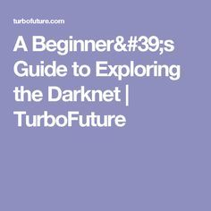 A Beginner's Guide to Exploring the Darknet | TurboFuture