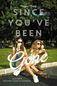 Since You've Been Gone by Morgan Matson. // it was literally the definition of what a perfect summer would be. With its ups and downs.