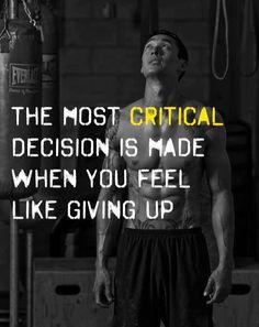 La plus critique décision est fait quand tu sens que tu vas abandonner