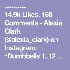 "14.9k Likes, 168 Comments - Alexia Clark (@alexia_clark) on Instagram: ""Dumbbells 1. 12 Reps each side 2. 10-12 Reps each side 3. 15 Reps 4. 8 reps each leg 3-5…"""