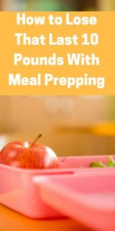 How to Lose That Last 10 Pounds With Meal Prepping! AD