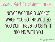 Never wearing a jacket when you go to the mall so you don't have to carry it around with you