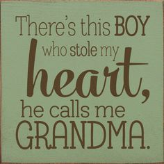 Grandma Quotes Discover Wood Sign - Theres This Boy Who Stole My Heart He Calls Me Grandma x Boy Quotes, Quotes For Kids, Sign Quotes, Funny Quotes, Funny Grandma Quotes, Nana Quotes, Quotes About Grandma, Quotes About Mothers Love, Quotes For Little Boys