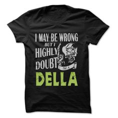 DELLA Doubt Wrong... № - 99 Cool Name Shirt ᗗ !If you are DELLA or loves one. Then this shirt is for you. Cheers !!!DELLA Doubt Wrong, cool DELLA shirt, cute DELLA shirt, awesome DELLA shirt, great DELLA shirt, team DELLA shirt, DELLA mom shirt, DELLA dady shirt, DE
