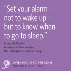 Overheard at #CannesLions  @Arianna Huffington: Set your alarm -not to wake up- but to know when to go to sleep