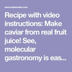 Recipe with video instructions: Make caviar from real fruit juice! See, molecular gastronomy is easier than you think. Ingredients: 1 cup chilled vegetable or grapeseed oil, 3/4 cup fruit juice...