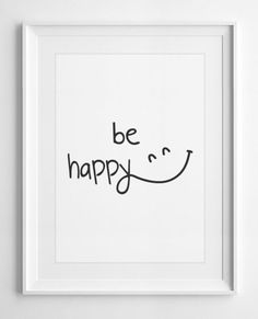 Printable Poster inspirational quote Be Happy wall art Quotes typography White gift Wall Decor- ALL SIZES, A3