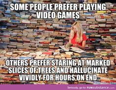 Post with 86 votes and 2610 views. Tagged with funny, memes, video games, books, hallucination; Whoever said books were healthier than video games? I Love Books, Good Books, Books To Read, My Books, Book Memes, Book Quotes, Book Of Life, The Book, Jorge Ben