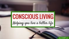There are some habits we know are good for us (exercising, healthy eating) but we never seem to be able to stick to them. The solution is conscious living.