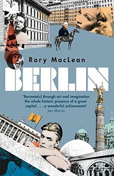 Berlin: Imagine a City: Amazon.co.uk: Rory MacLean: 9781780224589: Books