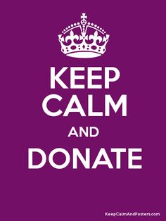 Keep Calm and Donate! Keep Calm Posters, Keep Calm Quotes, Some Quotes, Words Quotes, Sayings, Donation Quotes, Poster Generator, Keep Calm Signs, Giving Tuesday