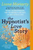 The Hypnotist's Love Story: A Novel-- I think I loved this book more than What Alice Forgot. I couldn't put it down, I didn't want to leave the world that Liane Moriarty created in this book.