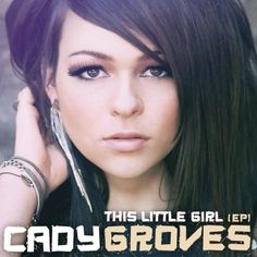 This Little Girl EP  http://www.myplaydirect.com/cady-groves/this-little-girl-ep/details/26664539?cid=social-pinterest-m2social-product_country=US=share_campaign=m2social_content=product_medium=social_source=pinterest