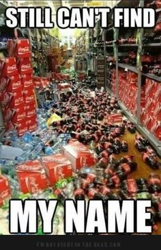 I will love you forever, whoever finds my name on a bottle/can. And I don't even like coke. ~Siobhan