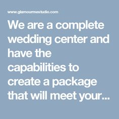 We Are A Complete Wedding Center And Have The Capabilities To Create Package That Will