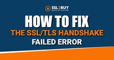 A brief guide to Fix the SSL/TLS Handshake Failed Error Cyber Security Awareness, Fails, Make Mistakes