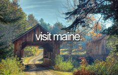 visit maine #bucketlist....we plan on taking a trip up there someday just to see the state.