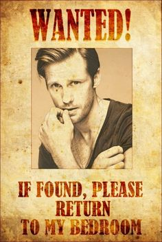Haha..Love it!!! And, I mean it, STRAIGHT to my bedroom! Alexander Skarsgard
