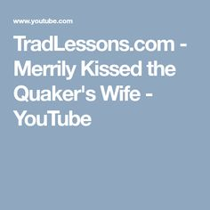 TradLessons.com - Merrily Kissed the Quaker's Wife - YouTube
