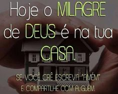 """Frases de Deus sobre Milagre Hoje o milagre de Deus é na tua casa. Se você crê escreva """"AMÉM"""" é compartilhe com alguém  #frasesdedeus #mensagens #Deus"""