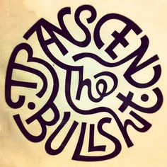 """""""transcend the bullshit"""" by Harold Balazs. I had a framed print of this hanging in my bedroom once upon a time. Good times."""