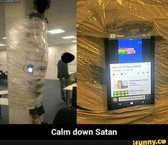 Calm down Satan