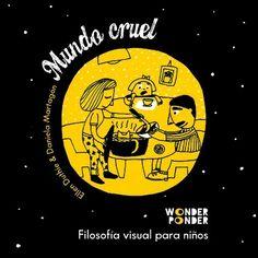 Mundo cruel : filosofía visual para niños / Ellen Duthie, Daniela Martagón.-- [Madrid] : Traje de Lobo, 2014.