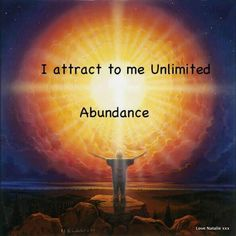 Daily affirmation ~ I attract to me unlimited abundance ...