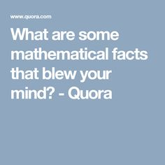 What are some mathematical facts that blew your mind? - Quora