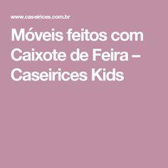 Móveis feitos com Caixote de Feira – Caseirices Kids
