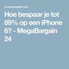 Hoe bespaar je tot 89% op een iPhone 6? - MegaBargain 24