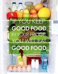 If you keep good food in your fridge, you will eat good food!